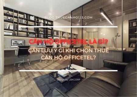 Căn hộ Officetel là gì? Cần lưu ý gì khi chọn thuê căn hộ Officetel?
